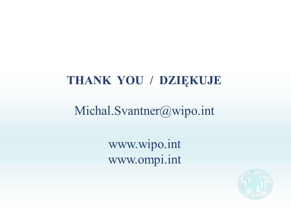 THANK YOU / DZIĘKUJE Michal.Svantner@wipo.int www.wipo.int www.ompi.int