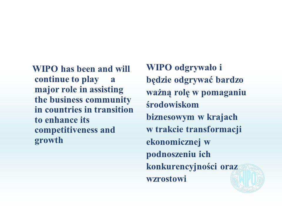 WIPO has been and will continue to play a major role in assisting the business community in countries in transition to enhance its competitiveness and