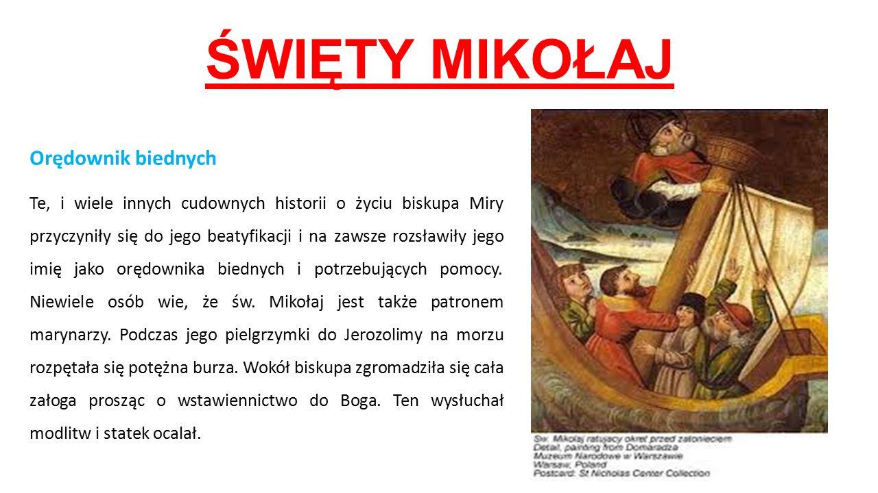 Orędownik biednych Te, i wiele innych cudownych historii o życiu biskupa Miry przyczyniły się do jego beatyfikacji i na zawsze rozsławiły jego imię ja