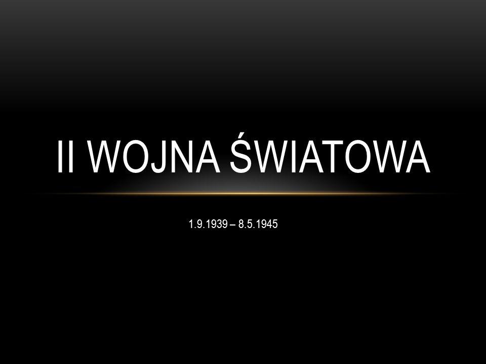 II WOJNA ŚWIATOWA 1.9.1939 – 8.5.1945