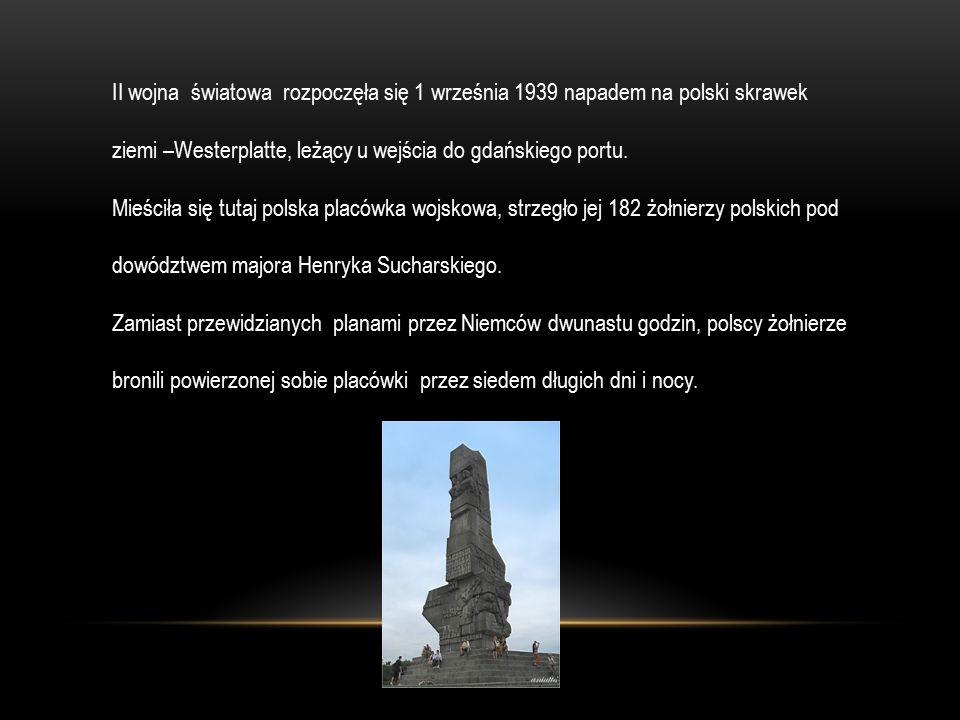 II wojna światowa rozpoczęła się 1 września 1939 napadem na polski skrawek ziemi –Westerplatte, leżący u wejścia do gdańskiego portu.