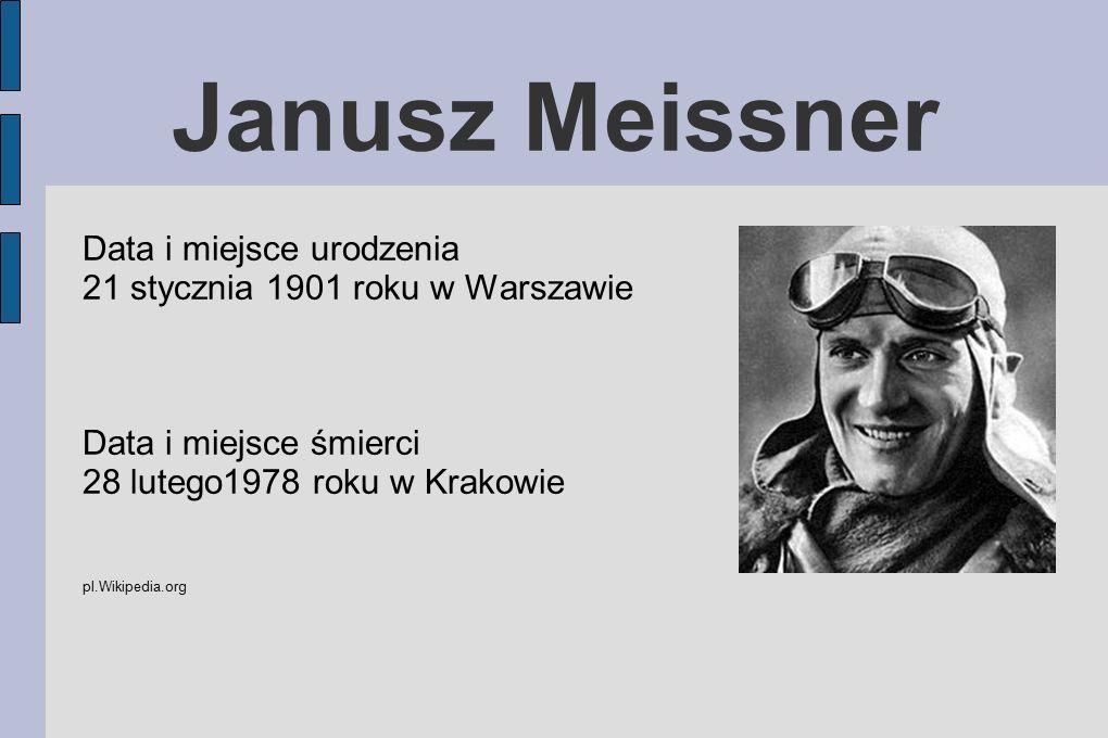 Janusz Meissner Data i miejsce urodzenia 21 stycznia 1901 roku w Warszawie Data i miejsce śmierci 28 lutego1978 roku w Krakowie pl.Wikipedia.org