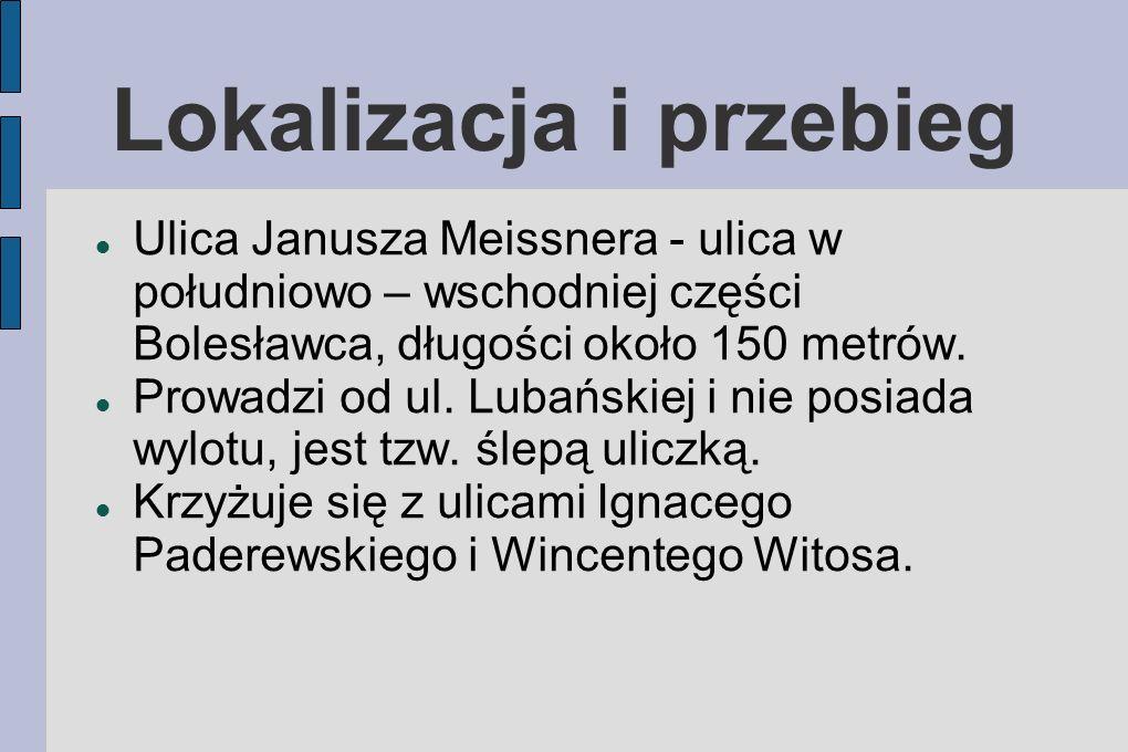 Lokalizacja i przebieg Ulica Janusza Meissnera - ulica w południowo – wschodniej części Bolesławca, długości około 150 metrów.