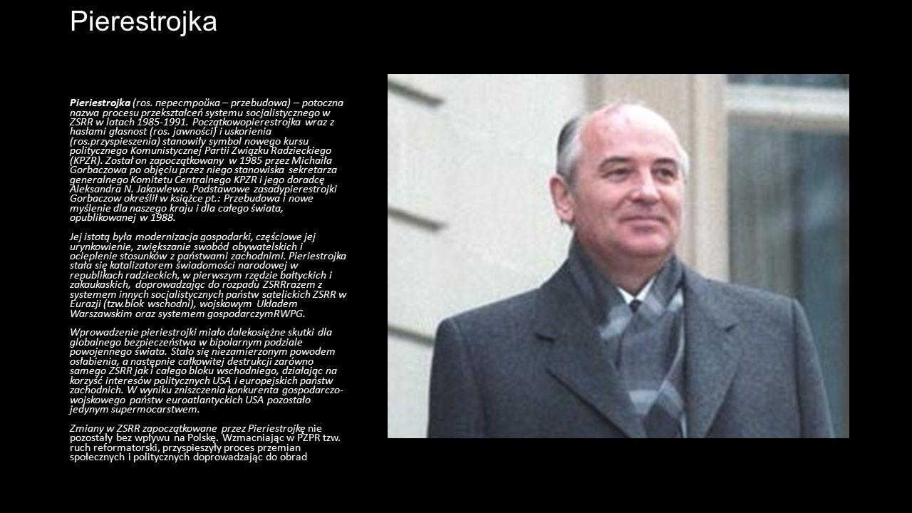Pierestrojka Pieriestrojka (ros. перестройка – przebudowa) – potoczna nazwa procesu przekształceń systemu socjalistycznego w ZSRR w latach 1985-1991.