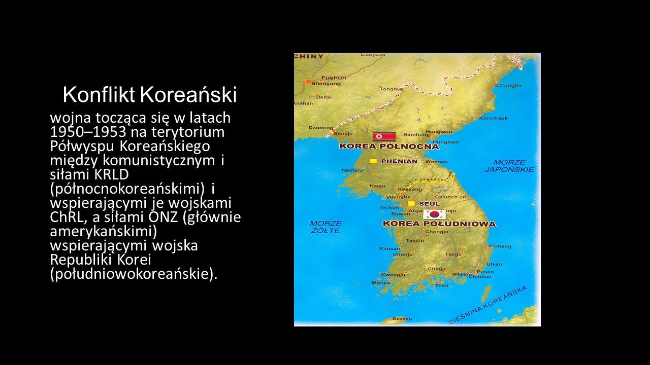 Konflikt Koreański wojna tocząca się w latach 1950–1953 na terytorium Półwyspu Koreańskiego między komunistycznym i siłami KRLD (północnokoreańskimi)
