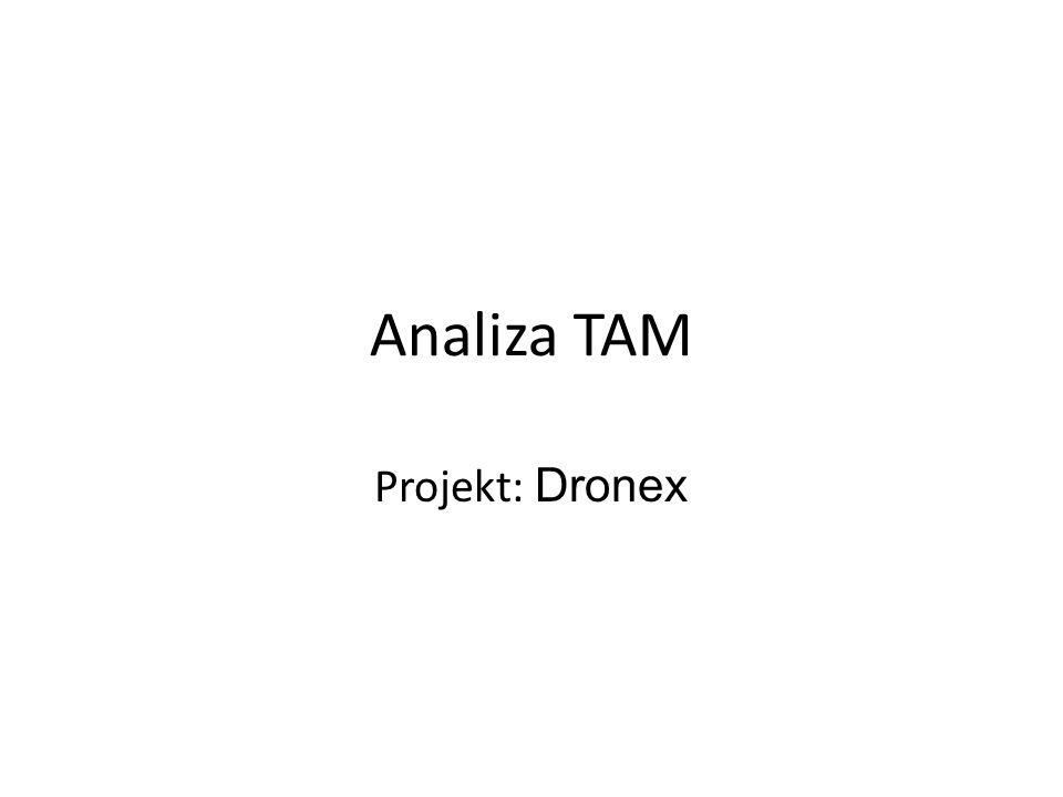 Analiza TAM Projekt: Dronex