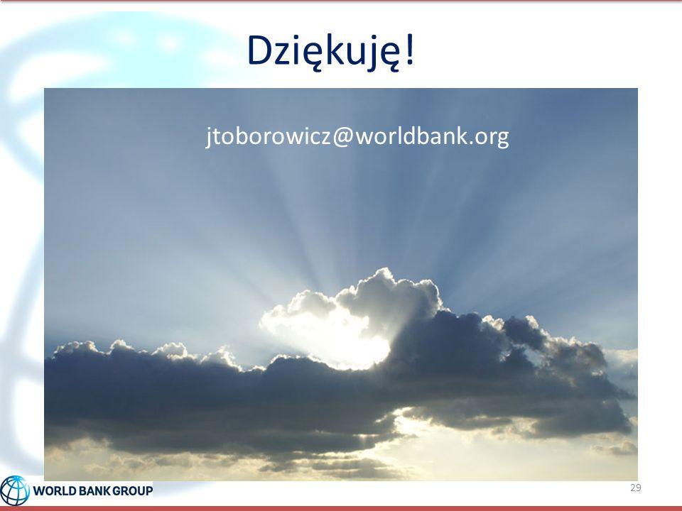 Dziękuję! 29 jtoborowicz@worldbank.org