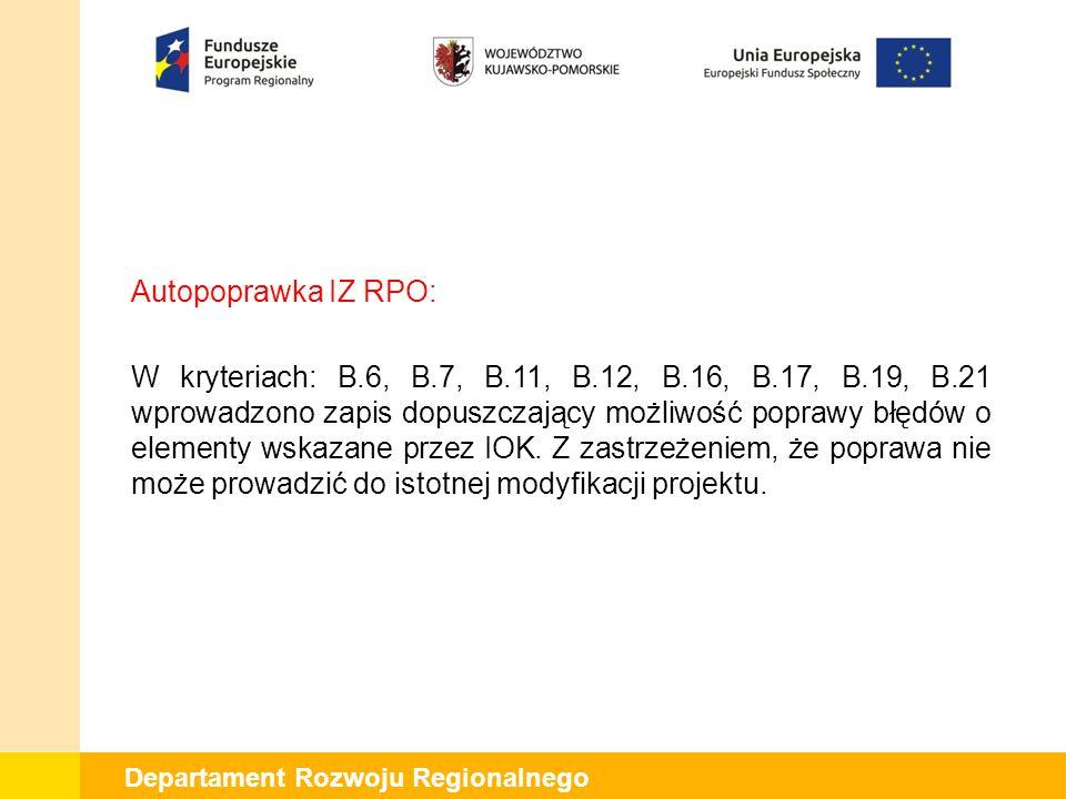 Departament Rozwoju Regionalnego Autopoprawka IZ RPO: W kryteriach: B.6, B.7, B.11, B.12, B.16, B.17, B.19, B.21 wprowadzono zapis dopuszczający możliwość poprawy błędów o elementy wskazane przez IOK.