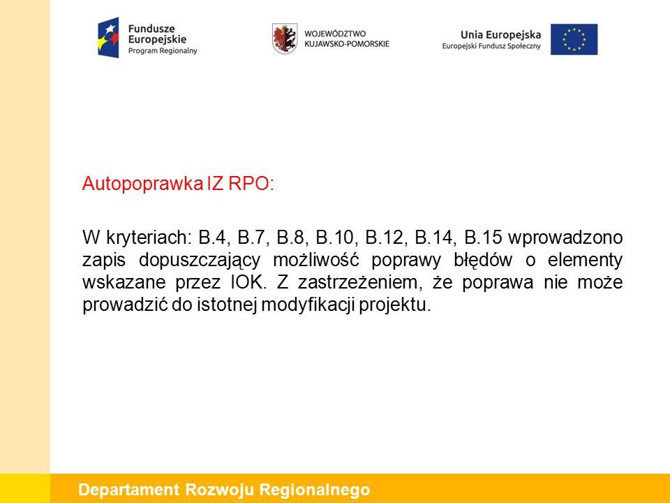 Departament Rozwoju Regionalnego Kryterium B.5 przed zmianami (uwaga KE): Zgodność z prawem pomocy publicznej/ pomocy de minimis W przypadku kosztów projektu, które nie kwalifikują się do objęcia wsparciem w ramach rozporządzenia na usługi doradcze albo rozporządzenia na wspieranie innowacyjności ocenie podlega czy pomoc jest zgodna z rozporządzeniem Ministra Infrastruktury i Rozwoju z dnia 19 marca 2015 r.