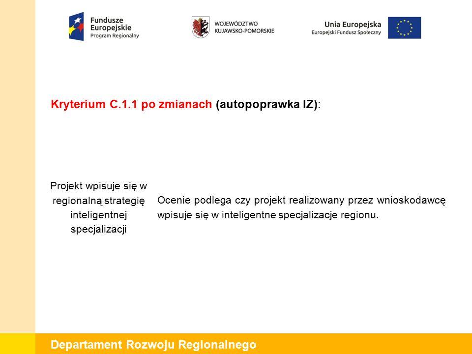 Departament Rozwoju Regionalnego Kryterium C.1.3 przed zmianami (uwaga KE): Ograniczenie wsparcia dla dużych przedsiębiorstw W przypadku ubiegania się o wsparcie przez duże przedsiębiorstwo należy ocenić czy wnioskodawca oświadczył, że zapewnieni dyfuzję pozyskanej wiedzy do gospodarki regionu oraz opisał w jaki sposób tego dokona.