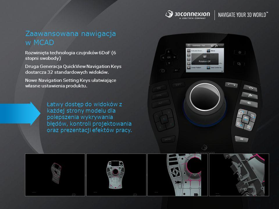 Zaawansowana nawigacja w MCAD Rozwinięta technologia czujników 6DoF (6 stopni swobody) Druga Generacja QuickView Navigation Keys dostarcza 32 standard