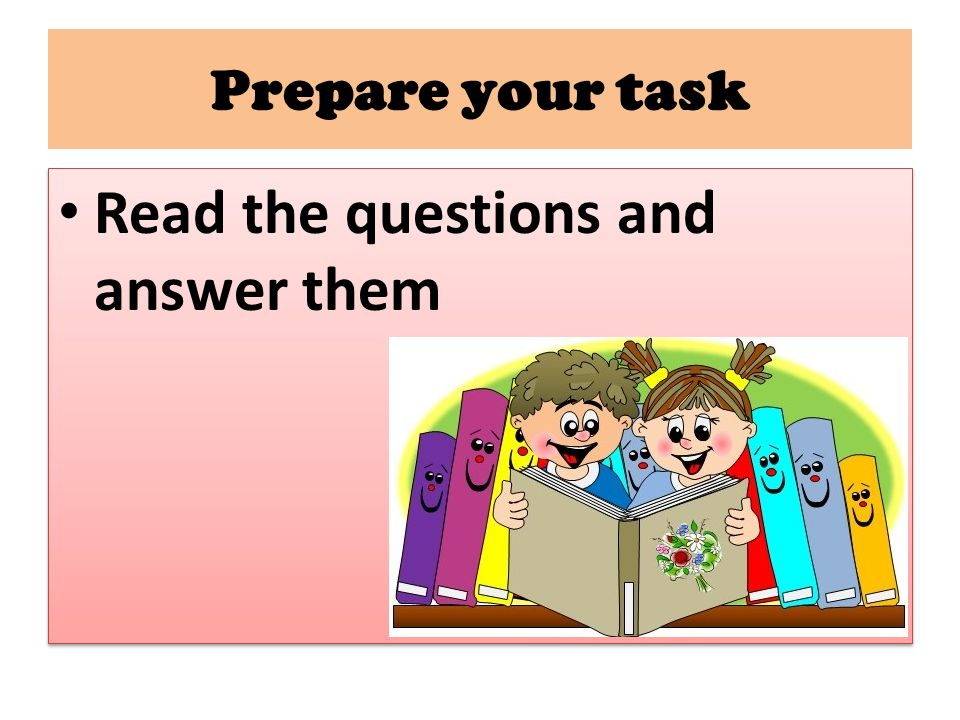 Prepare your task Read the questions and answer them