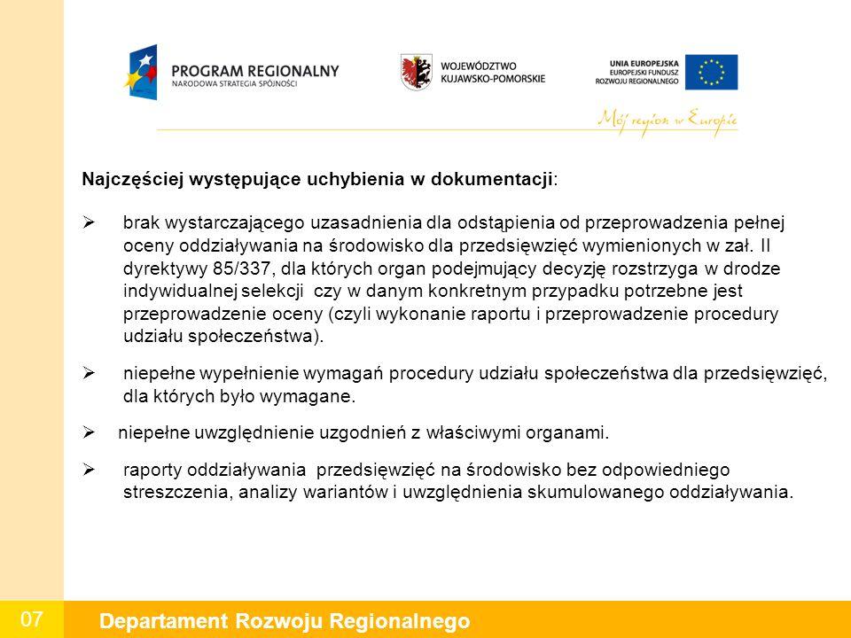 07 Departament Rozwoju Regionalnego Najczęściej występujące uchybienia w dokumentacji:  brak wystarczającego uzasadnienia dla odstąpienia od przeprowadzenia pełnej oceny oddziaływania na środowisko dla przedsięwzięć wymienionych w zał.