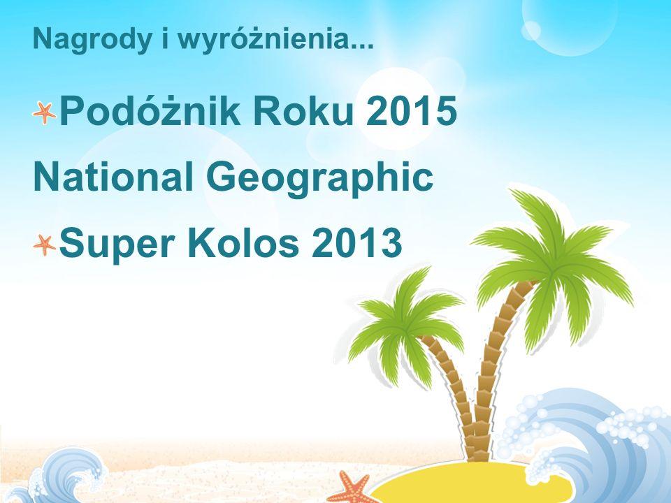 Nagrody i wyróżnienia... Podóżnik Roku 2015 National Geographic Super Kolos 2013