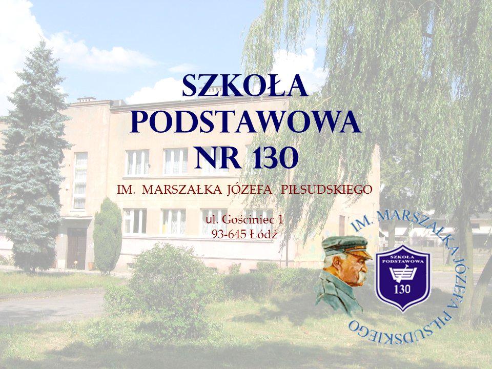 SZKOŁA PODSTAWOWA NR 130 IM. MARSZAŁKA JÓZEFA PIŁSUDSKIEGO u l. Gościniec 1 93-645 Łódź