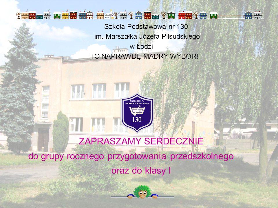 Szkoła Podstawowa nr 130 im. Marszałka Józefa Piłsudskiego w Łodzi TO NAPRAWDĘ MĄDRY WYBÓR! ZAPRASZAMY SERDECZNIE do grupy rocznego przygotowania prze