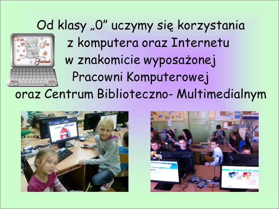 """Od klasy """"0"""" uczymy się korzystania z komputera oraz Internetu w znakomicie wyposażonej Pracowni Komputerowej oraz Centrum Biblioteczno- Multimedialny"""