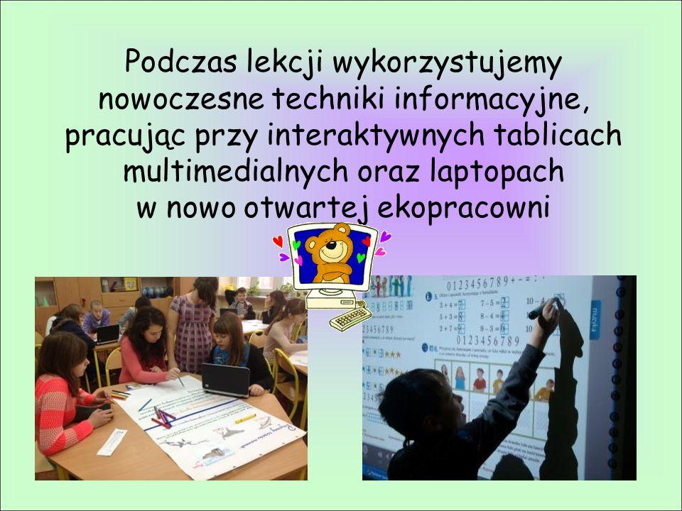 Podczas lekcji wykorzystujemy nowoczesne techniki informacyjne, pracując przy interaktywnych tablicach multimedialnych oraz laptopach w nowo otwartej