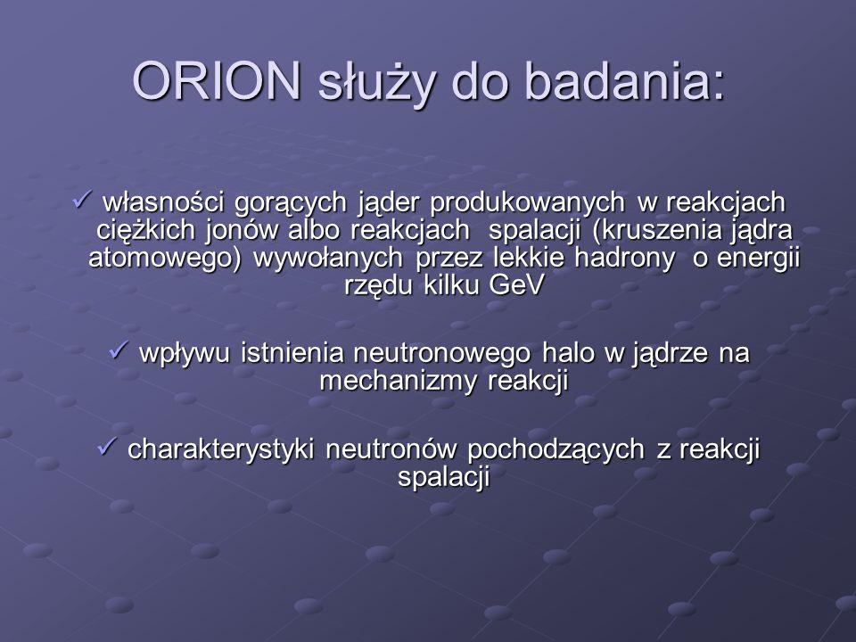 ORION służy do badania: własności gorących jąder produkowanych w reakcjach ciężkich jonów albo reakcjach spalacji (kruszenia jądra atomowego) wywołany