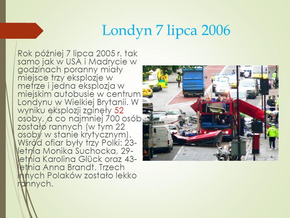 Londyn 7 lipca 2006 Rok później 7 lipca 2005 r. tak samo jak w USA i Madrycie w godzinach poranny miały miejsce trzy eksplozje w metrze i jedna eksplo