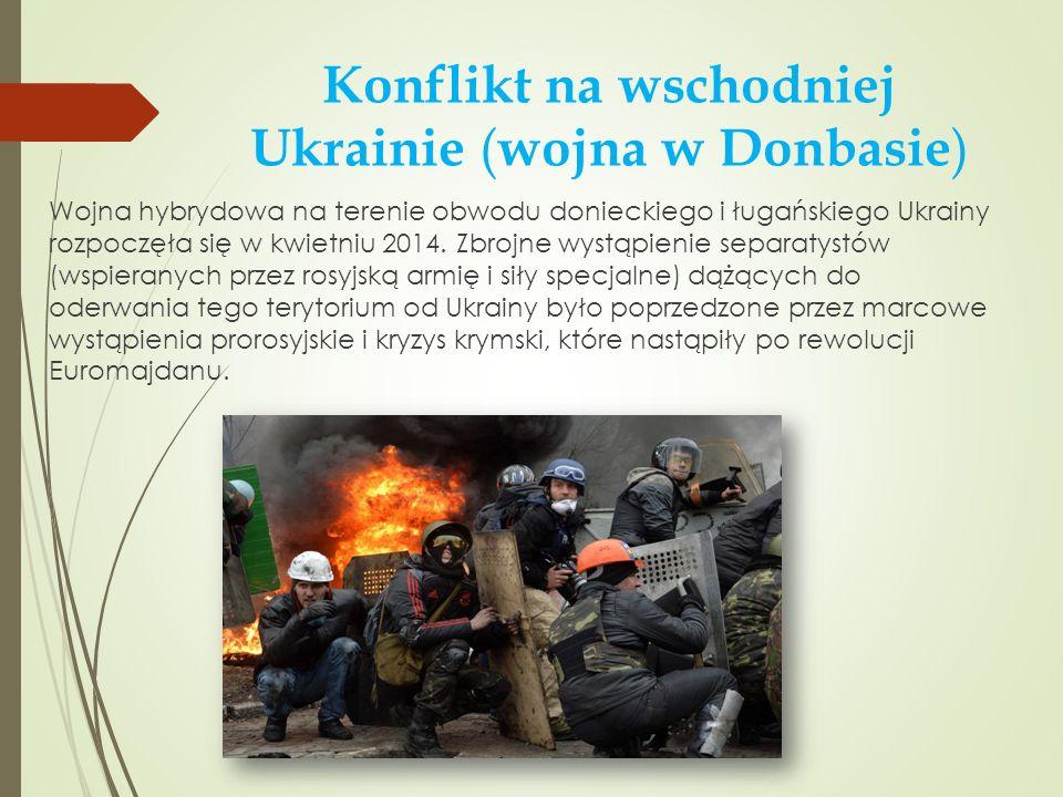 Konflikt na wschodniej Ukrainie ( wojna w Donbasie ) Wojna hybrydowa na terenie obwodu donieckiego i ługańskiego Ukrainy rozpoczęła się w kwietniu 201