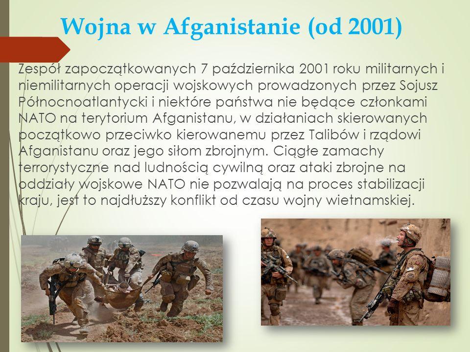 Wojna w Afganistanie (od 2001) Zespół zapoczątkowanych 7 października 2001 roku militarnych i niemilitarnych operacji wojskowych prowadzonych przez So