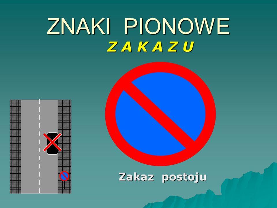 Zakaz postoju ZNAKI PIONOWE Z A K A Z U