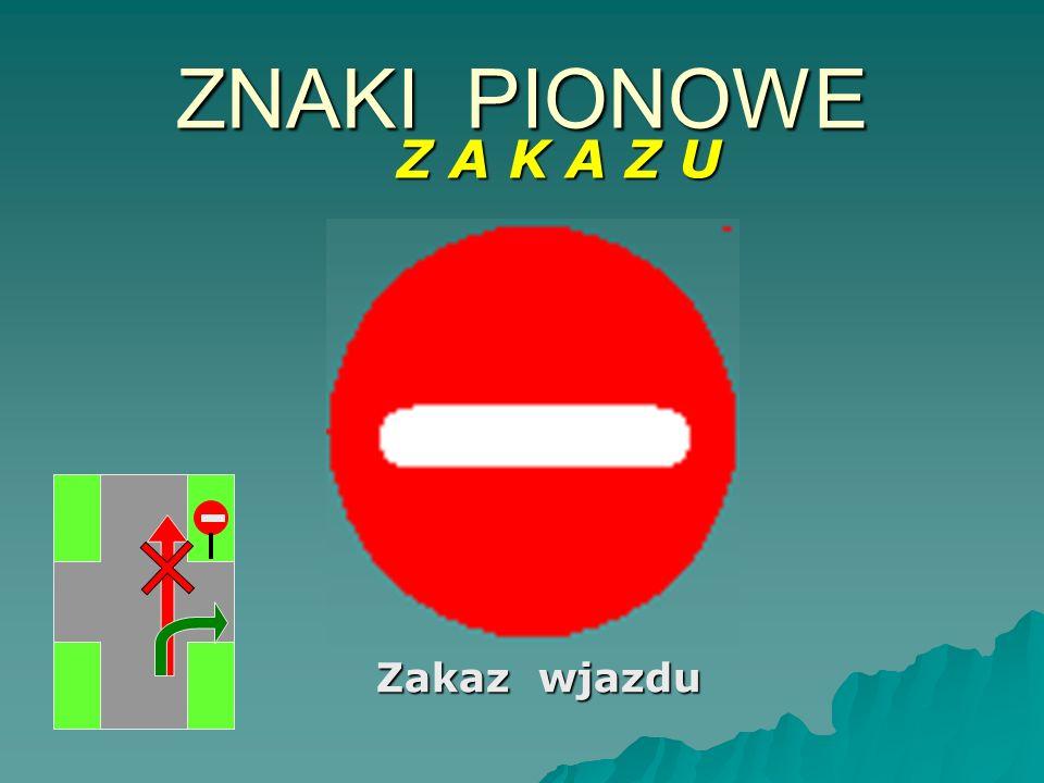 Zakaz wjazdu ZNAKI PIONOWE Z A K A Z U