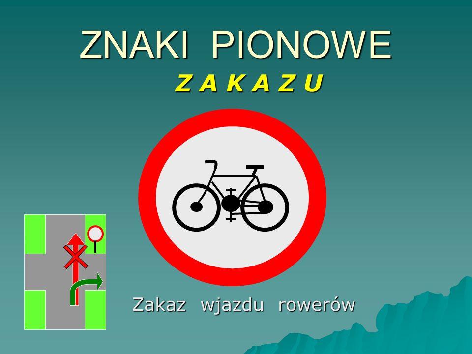 Zakaz wjazdu rowerów ZNAKI PIONOWE Z A K A Z U