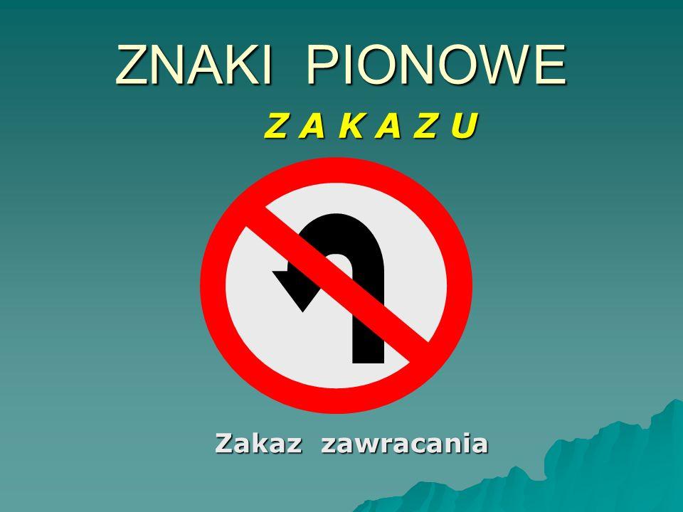 Koniec zakazu zawracania ZNAKI PIONOWE Z A K A Z U