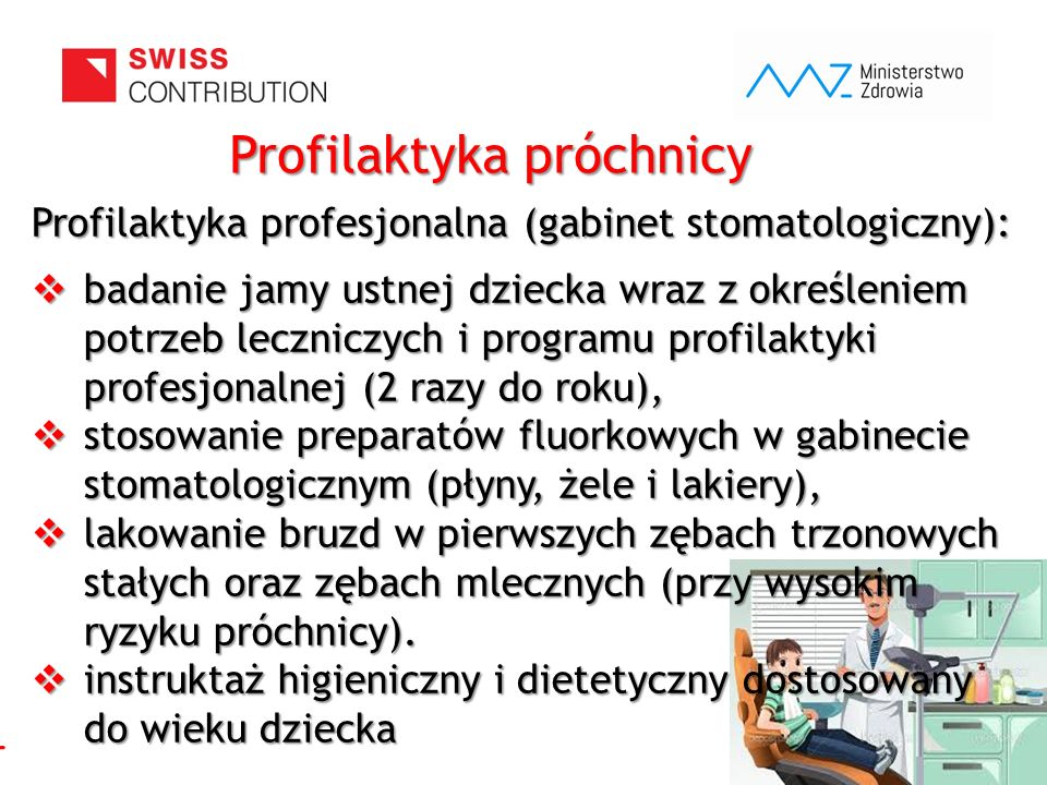 www.zebymalegodziecka.pl Profilaktyka profesjonalna (gabinet stomatologiczny):  badanie jamy ustnej dziecka wraz z określeniem potrzeb leczniczych i