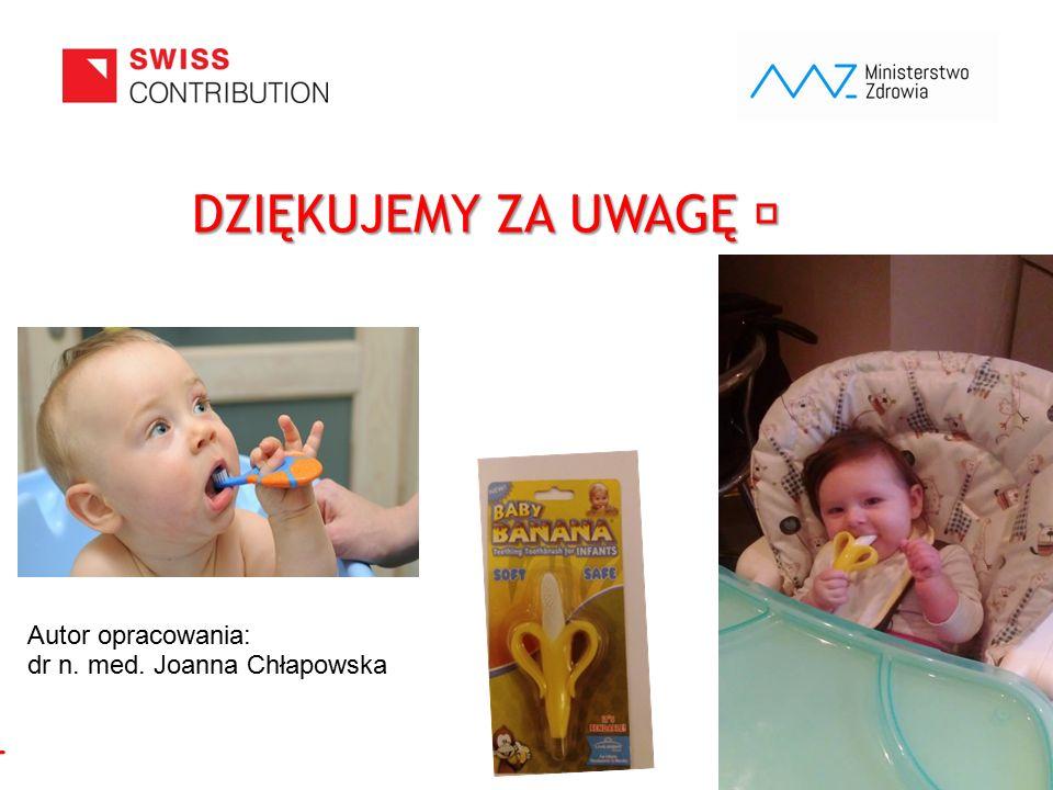 www.zebymalegodziecka.pl DZIĘKUJEMY ZA UWAGĘ DZIĘKUJEMY ZA UWAGĘ Autor opracowania: dr n. med. Joanna Chłapowska