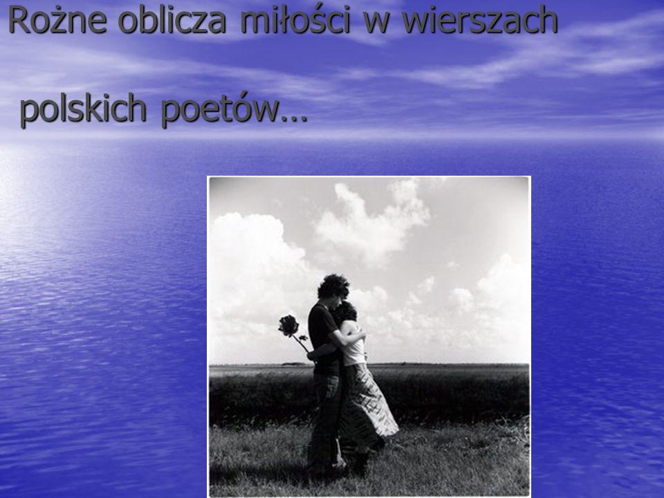 Rożne oblicza miłości w wierszach polskich poetów…