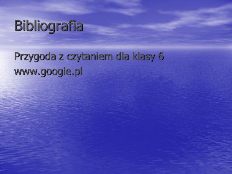 Bibliografia Przygoda z czytaniem dla klasy 6 www.google.pl