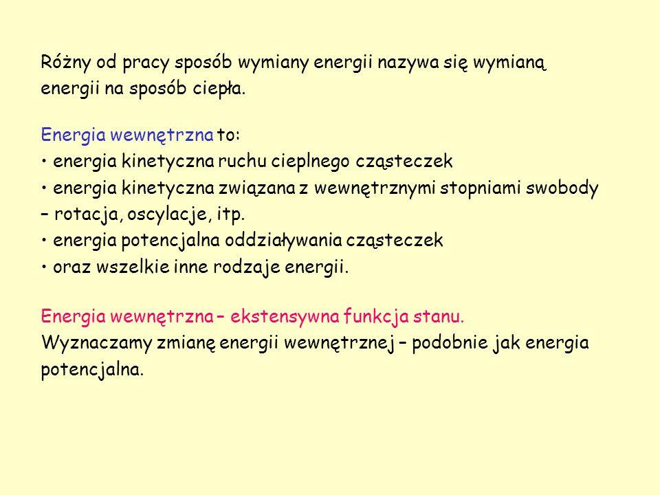 Energia wewnętrzna to: energia kinetyczna ruchu cieplnego cząsteczek energia kinetyczna związana z wewnętrznymi stopniami swobody – rotacja, oscylacje, itp.