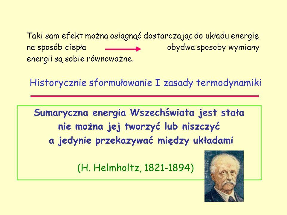Taki sam efekt można osiągnąć dostarczając do układu energię na sposób ciepła obydwa sposoby wymiany energii są sobie równoważne. Historycznie sformuł