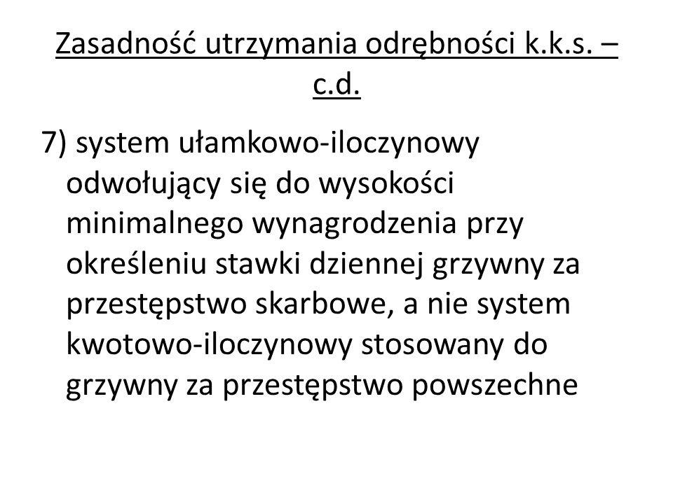 Zasadność utrzymania odrębności k.k.s. – c.d. 7) system ułamkowo-iloczynowy odwołujący się do wysokości minimalnego wynagrodzenia przy określeniu staw