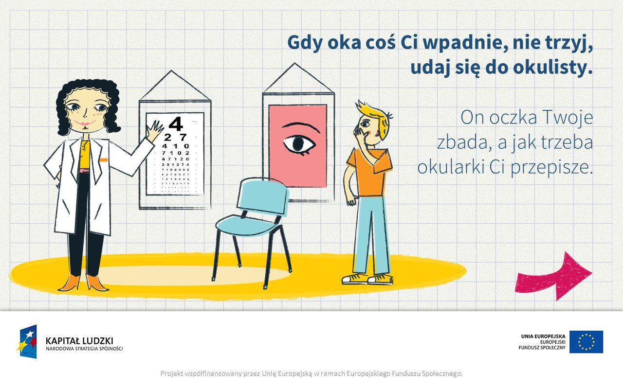 Gdy oka coś Ci wpadnie, nie trzyj, udaj się do okulisty.
