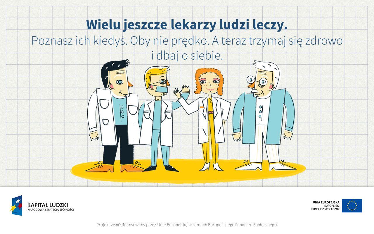 Wielu jeszcze lekarzy ludzi leczy. Poznasz ich kiedyś.