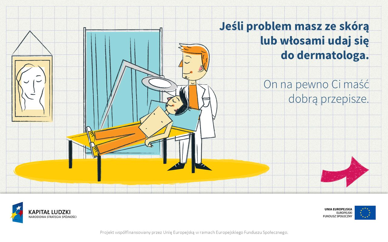 Jeśli problem masz ze skórą lub włosami udaj się do dermatologa.