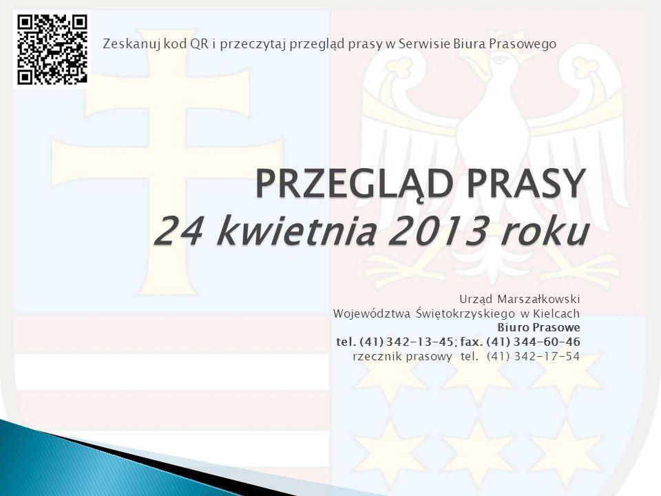 PRZEGLĄD PRASY 24 kwietnia 2013 roku Urząd Marszałkowski Województwa Świętokrzyskiego w Kielcach Biuro Prasowe tel.