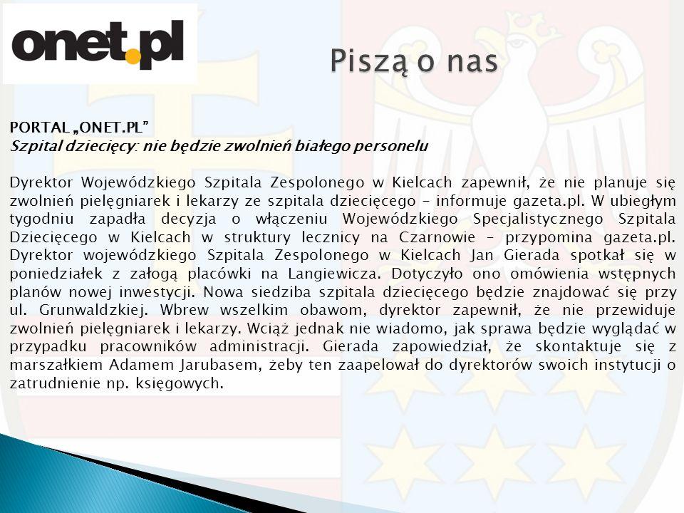 """PORTAL """"ONET.PL Szpital dziecięcy: nie będzie zwolnień białego personelu Dyrektor Wojewódzkiego Szpitala Zespolonego w Kielcach zapewnił, że nie planuje się zwolnień pielęgniarek i lekarzy ze szpitala dziecięcego - informuje gazeta.pl."""