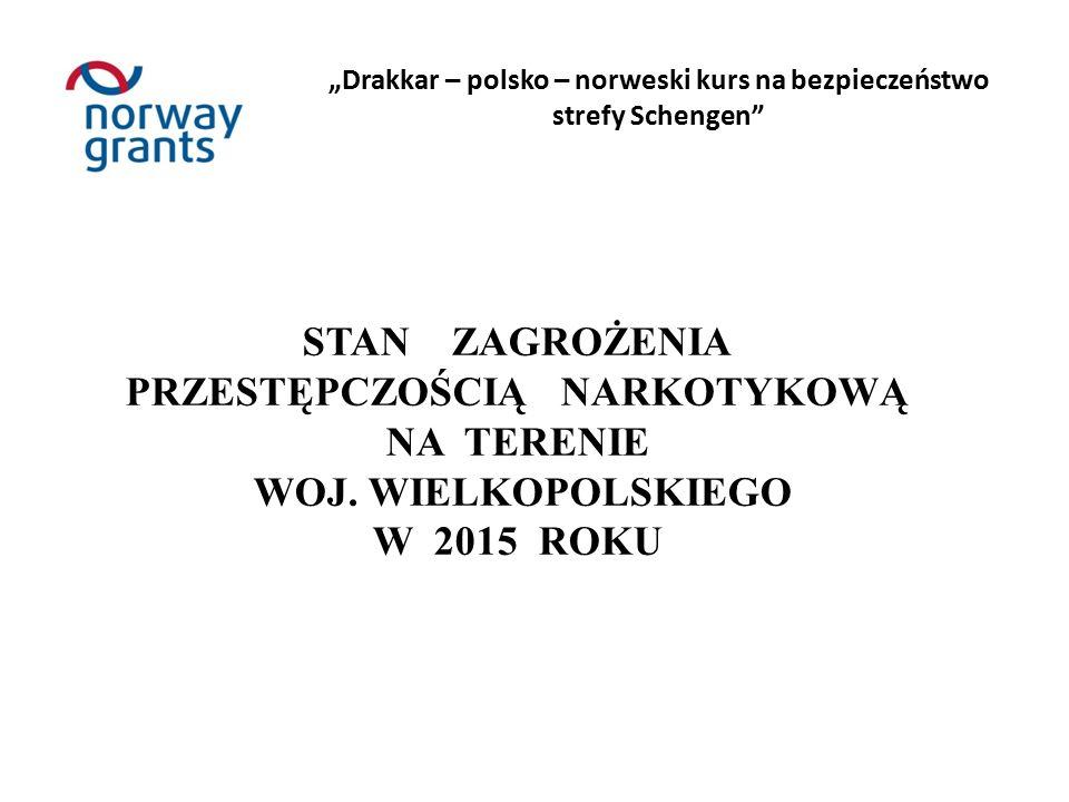 """""""Drakkar – polsko – norweski kurs na bezpieczeństwo strefy Schengen STAN ZAGROŻENIA PRZESTĘPCZOŚCIĄ NARKOTYKOWĄ NA TERENIE WOJ."""