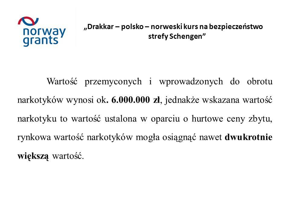 """""""Drakkar – polsko – norweski kurs na bezpieczeństwo strefy Schengen Wartość przemyconych i wprowadzonych do obrotu narkotyków wynosi ok."""