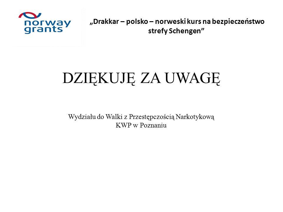 """DZIĘKUJĘ ZA UWAGĘ Wydziału do Walki z Przestępczością Narkotykową KWP w Poznaniu """"Drakkar – polsko – norweski kurs na bezpieczeństwo strefy Schengen"""