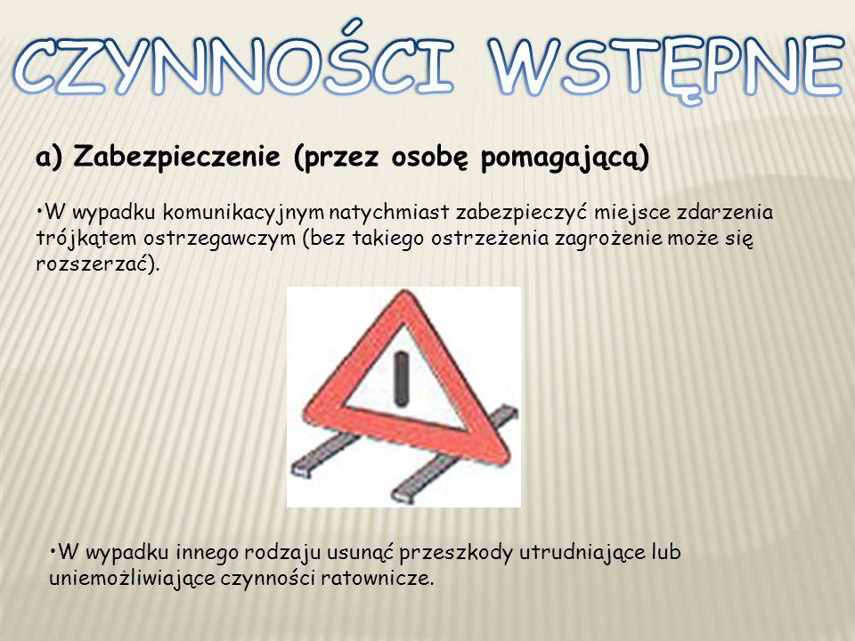a) Zabezpieczenie (przez osobę pomagającą) W wypadku komunikacyjnym natychmiast zabezpieczyć miejsce zdarzenia trójkątem ostrzegawczym (bez takiego ostrzeżenia zagrożenie może się rozszerzać).