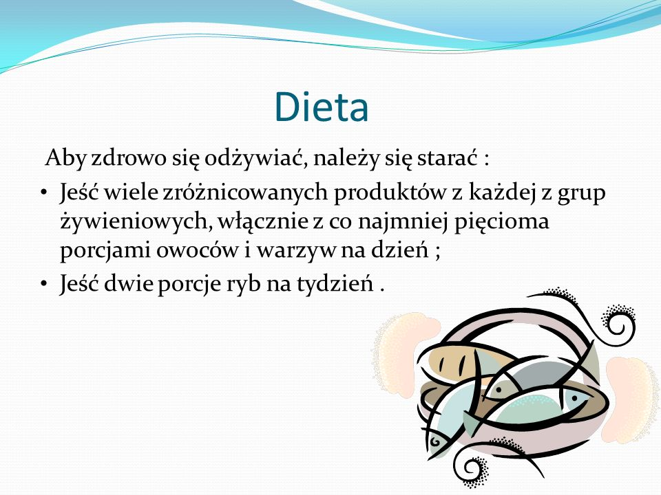 Dieta Aby zdrowo się odżywiać, należy się starać : Jeść wiele zróżnicowanych produktów z każdej z grup żywieniowych, włącznie z co najmniej pięcioma porcjami owoców i warzyw na dzień ; Jeść dwie porcje ryb na tydzień.