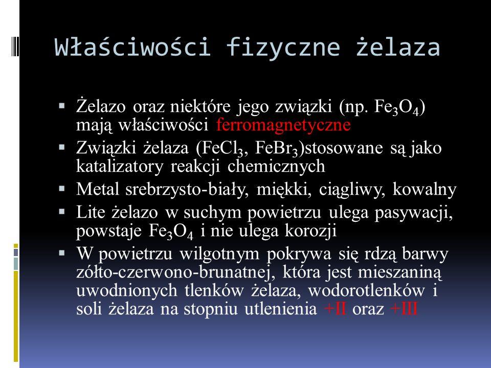 Właściwości fizyczne żelaza  Żelazo oraz niektóre jego związki (np. Fe 3 O 4 ) mają właściwości ferromagnetyczne  Związki żelaza (FeCl 3, FeBr 3 )st