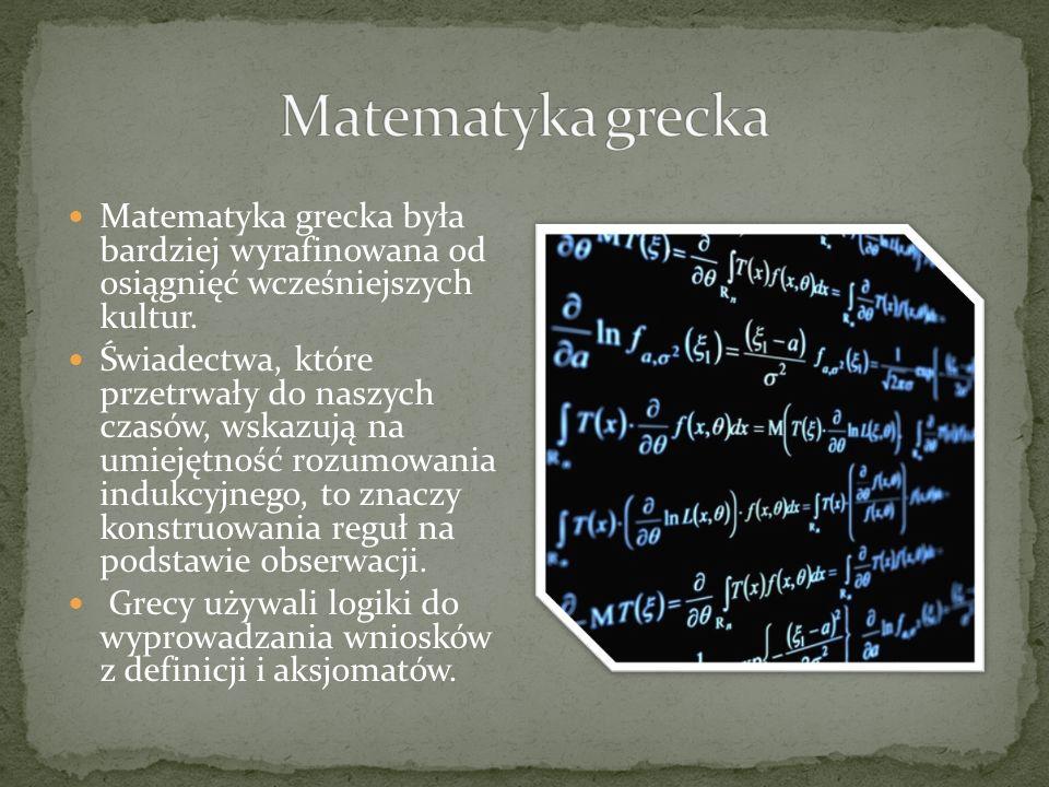 Pamiętajmy, że termin matematyka grecka odnosi się do tekstów napisany u po grecku w okresie od ok.