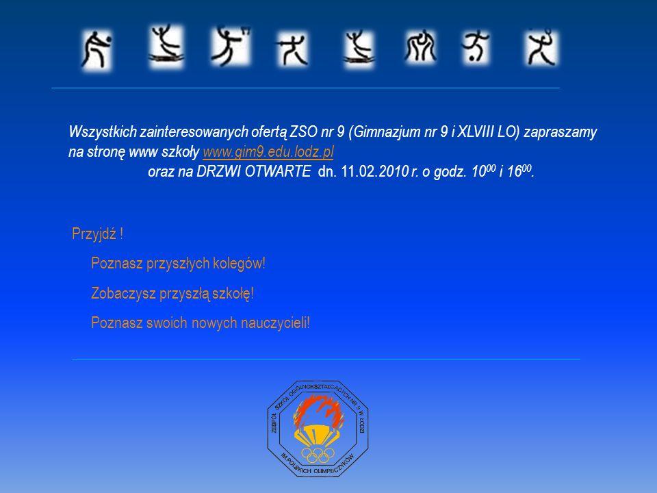 Wszystkich zainteresowanych ofertą ZSO nr 9 (Gimnazjum nr 9 i XLVIII LO) zapraszamy na stronę www szkoły www.gim9.edu.lodz.plwww.gim9.edu.lodz.pl oraz na DRZWI OTWARTE dn.
